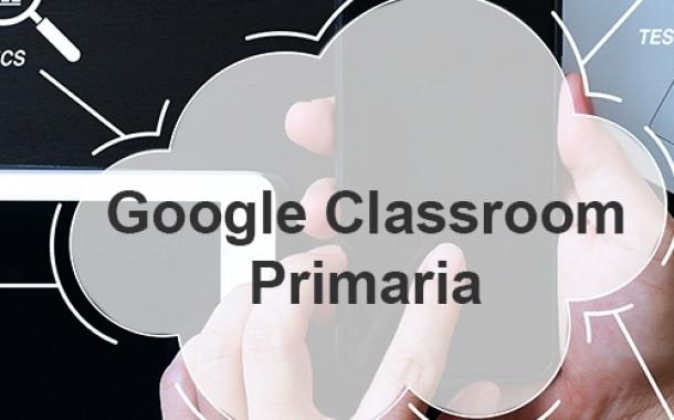 Qué es y Cómo funciona Google Classroom para Primaria. Presencial mediante Aula Virtual